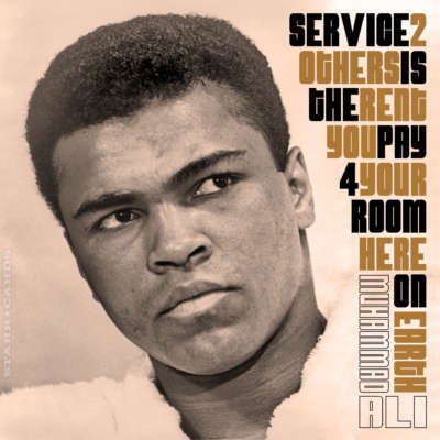 """Muhammad Ali quote: """"Service to others is the rent you pay for your room here on earth."""""""