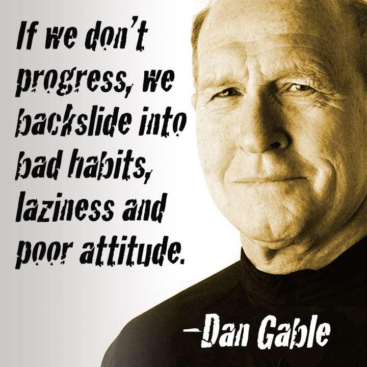 Quote from former Iowa Hawkeyes wrestling coach Dan Gable